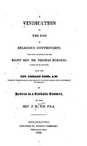 A Vindication of the End of Religious Controversy: From the Exceptions of the Right Rev. Dr. Thomas Burgess ... and the Rev. Richard Grier ... in Letters to a Catholic Convert