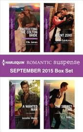 Harlequin Romantic Suspense September 2015 Box Set: Protecting the Colton Bride\A Wanted Man\Agent Zero\The Secret King