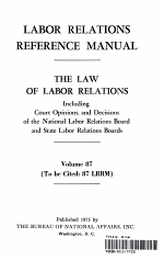 Labor Relations Reference Manual - The Law of Labor Relations vol. 87