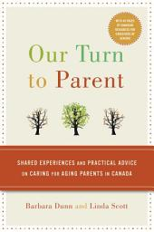 Our Turn to Parent: Shared Experiences and Practical Advice on Caring for Aging Parents in Canada