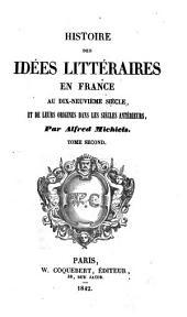Histoire des idées littéraires en France au dix-neuvième siècle: et de leurs origines dans les siècles antérieurs, Volume2