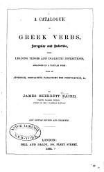 A Catalogue of Greek Verbs, Irregular and Defective, Their Tenses and Dialectic Inflections, Arranged in a Tabular Form
