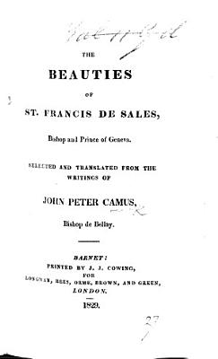 The Beauties of St  Francis de Sales     Selected and Translated from the Writings of John Peter Camus