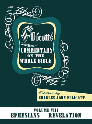 Ellicott s Commentary on the Whole Bible Volume VIII PDF