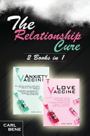 The Relationship Cure: A Workbook for Couples to Increase Communication. All Strategies to Stop Possessiveness, Anxiety & Jealousy, and All S