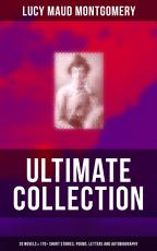 L  M  MONTGOMERY Ultimate Collection  20 Novels   170  Short Stories  Poems  Letters and Autobiography PDF