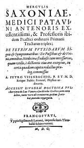 Tractatus triplex, de Febrium putridarum signis et symptomatibus, de Pulsibus et de Urinis ...