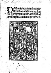 Passionis dominice sermo historialis notabilis atq[ue] p[rae]clarus. Venerabilis d[omi]ni Gabrielis biel Artiu[m] m[a]g[ist]ri: sacre theologie lice[n]tiati
