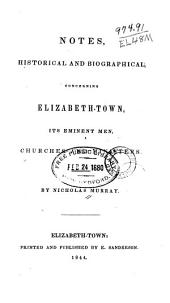 Notes, Historical and Biographical, Concerning Elizabeth-town, Its Eminent Men, Churches and Ministers