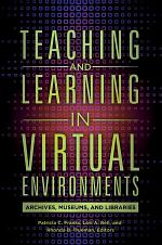 Teaching and Learning in Virtual Environments: Archives, Museums, and Libraries