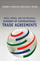 Votes  Vetoes  and the Political Economy of International Trade Agreements PDF