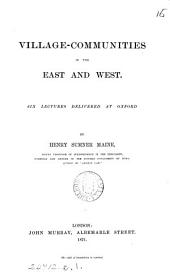 Village-communities in the East and West, 6 lectures