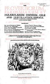 Adagia, id est : Proverbiorum, Paroemiarum et Parabolarum omnium, ...