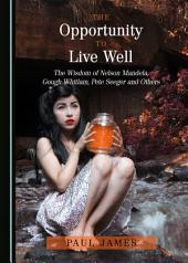 The Opportunity to Live Well: The Wisdom of Nelson Mandela, Gough Whitlam, Pete Seeger and Others