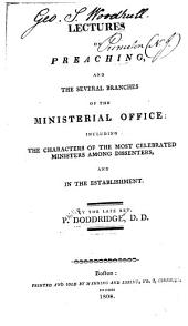 Lectures on Preaching and the Several Branches of the Ministerial Office: Including the Characters of the Most Celebrated Ministers Among Dissenters, and in the Establishment