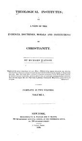 Theological Institutes: Or, A View of the Evidences, Doctrines, Morals, and Institutions of Christianity, Volume 1