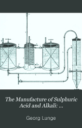 The Manufacture of Sulphuric Acid and Alkali: Ammonia-soda, various processes of alkali making and the chlorine industry