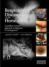 Respiratory Diseases of the Horse: A Problem-Oriented Approach to Diagnosis and Management