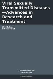 Viral Sexually Transmitted Diseases—Advances in Research and Treatment: 2013 Edition: ScholarlyBrief