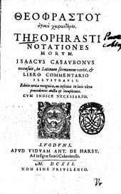 Theophrastou Ēthikoi charaktēres. Theophrasti Notationes morum. Isaacus Casaubonus recensuit, in Latinum sermonem vertit, & libro commentario illustrauit