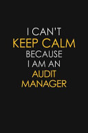 I Can t Keep Calm Because I Am An Audit Manager