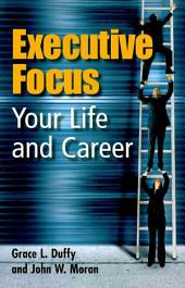 Executive Focus: Your Life and Career