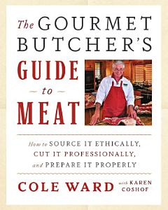 The Gourmet Butcher s Guide to Meat Book