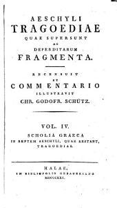 Aeschyli tragoediae quae supersunt ac deperditarum fragmenta: Scholia Graeca in septem Aeschyli, quae exstant, tragoedias. 1821