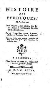 Histoire des Perruques, où l'on fait voir leur origine, leur usage, leur forme, l'abus et l'irregularité de celles des Ecclésiastiques