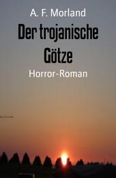 Der trojanische Götze: Horror-Roman