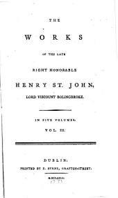 The Works of the Late Right Honorable Henry St. John, Lord Viscount Bolingbroke: Volume 3