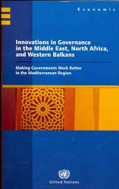 Innovations in Governance in the Middle East, North Africa, and Western Balkans: Making Governments Work Better in the Mediterranean Region