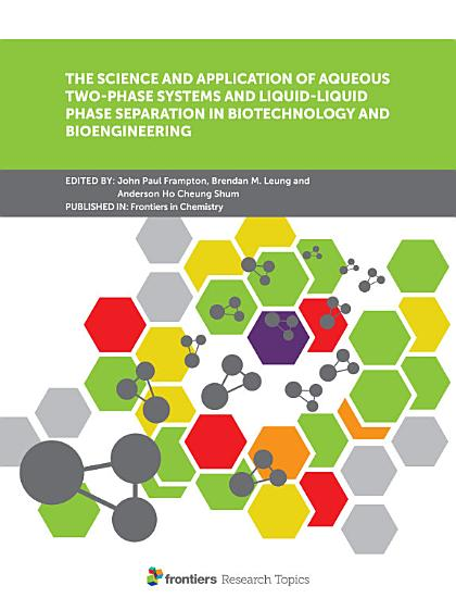 The Science and Application of Aqueous Two Phase Systems and Liquid Liquid Phase Separation in Biotechnology and Bioengineering PDF