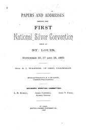 Papers and Addresses Before the First National Silver Convention: Held at St. Louis, November 26, 27 and 28, 1889 ...