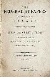 The Federalist Papers: A Collection of Essays Written in Favour of the New Constitution