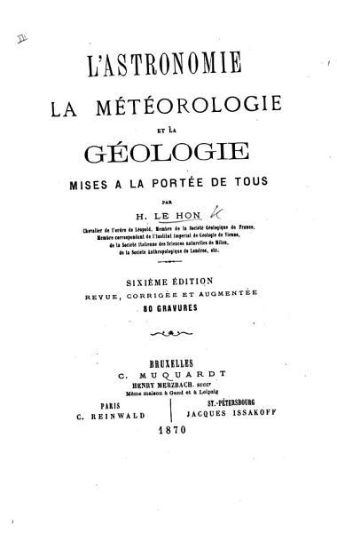 Download L Astronomie  la M  t  orologie et la G  ologie mises    la port  e de tous      Sixi  me   dition  revue     et augment  e Book