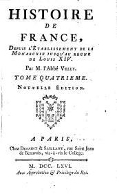 Histoire de France Depuis L'Etablissement De La Monarchie Jusqu'au Regne De Louis XIV: Volume4