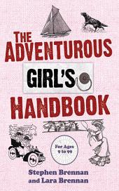 The Adventurous Girl's Handbook: For Ages 9-99