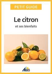 Le citron et ses bienfaits: Un guide pratique pour connaître ses vertus et ses secrets d'utilisation