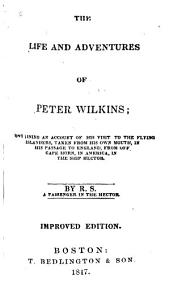 The Life and Adventures of Peter Wilkins: Containing an Account of His Visit to the Flying Islanders, Taken from His Own Mouth, in His Passage to England, from Off Cape Horn, in America, in the Ship Hector