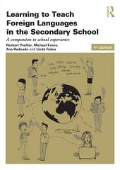 Learning to Teach Foreign Languages in the Secondary School: A companion to school experience, Edition 4