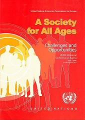 A Society for All Ages: Challenges and Opportunities : Proceedings of the UNECE Ministerial Conference on Ageing, 6-8 November 2007, León, Spain