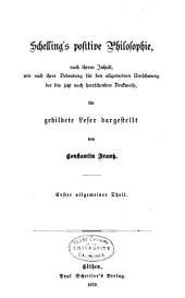 Schelling's positive philosophie: nach ihrem inhalt, wie nach ihrer bedeutung für den allgemeinen umschwung der bis jetzt noch herrschenden denkweise, für gebildete leser dargestellt