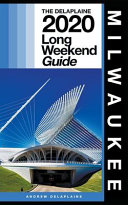 Milwaukee - The Delaplaine 2020 Long Weekend Guide