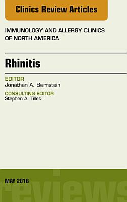 Rhinitis  An Issue of Immunology and Allergy Clinics of North America  E Book PDF