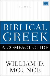 Biblical Greek  A Compact Guide Book