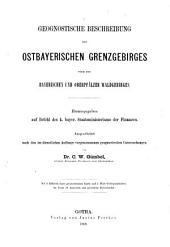Geognostische Beschreibung des Königreichs Bayern: Geognostische Beschreibung des Ostbayerischen Grenzgebirges oder des Bayerischen und Oberpfälzer Waldgebirges. 2