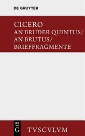 An Bruder Quintus: Epistulae ad Quintum fratrem. Epistulae ad Brutum. Fragmenta epistularem. Accedit Q. Tulli Ciceronis Commentariolum Petitionis.