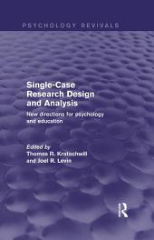 Single-Case Research Design and Analysis (Psychology Revivals): New Directions for Psychology and Education