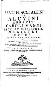 Beati Flacci Albini seu Alcuini abbatis, Caroli Magni Regis ac Imperatoris, magistri opera: Volume 1, Part 2